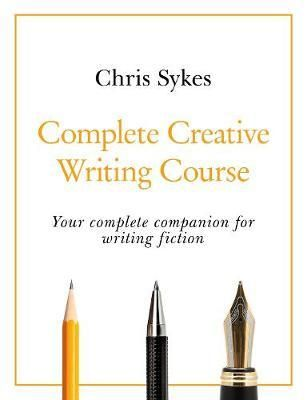 Complete Creative Writing Course ~ Paperback / softback ~ Chris Sykes