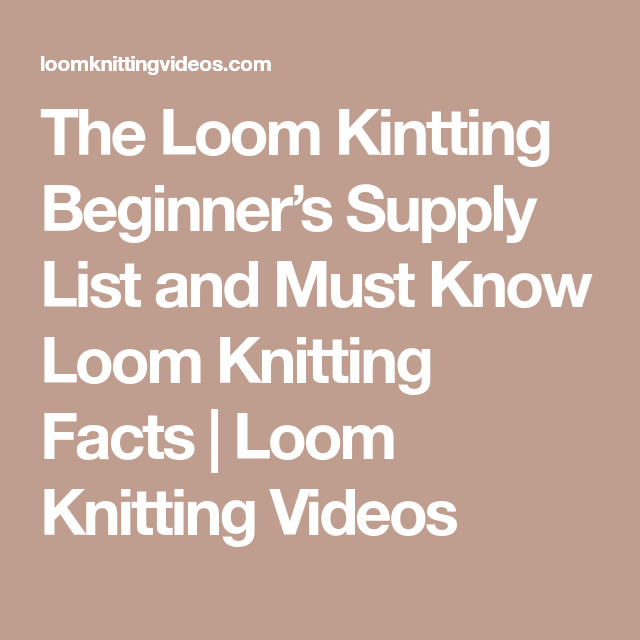 The Loom Kintting Beginners Supply List And Must Know Loom Knitting