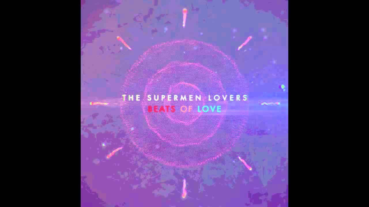 The Supermen Lovers - Beats of Love