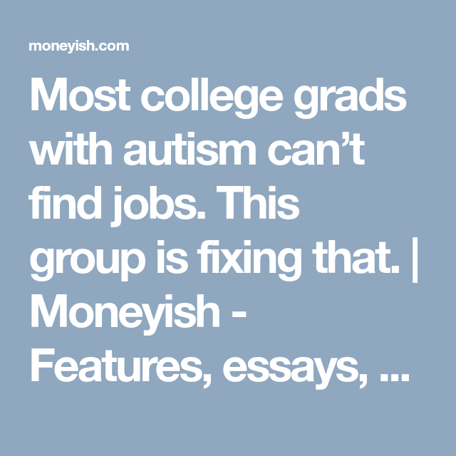 Short English Essays Most College Grads With Autism Cant Find Jobs This Group Is Fixing That   Moneyish  Features Essays Videos And News About Money Teaching Essay Writing To High School Students also Search Essays In English Most College Grads With Autism Cant Find Jobs This Group Is Fixing  Essay For English Language