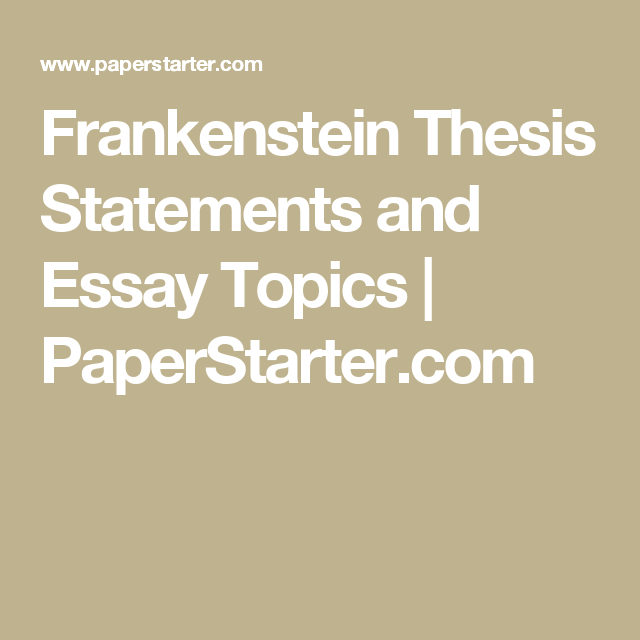 frankenstein thesis statements and essay topics paperstarter com  frankenstein thesis statements and essay topics paperstarter com