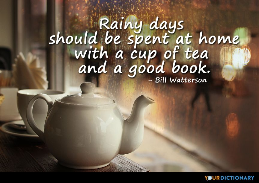 Rainy days should be spent at home with a cup of tea and a good book.