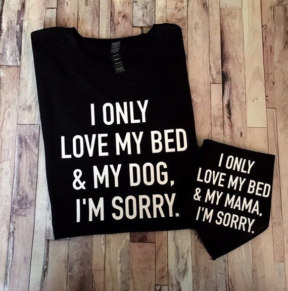 Download Shirt and Bandana - I Only Love My Bed And My Dog Im Sorry ...