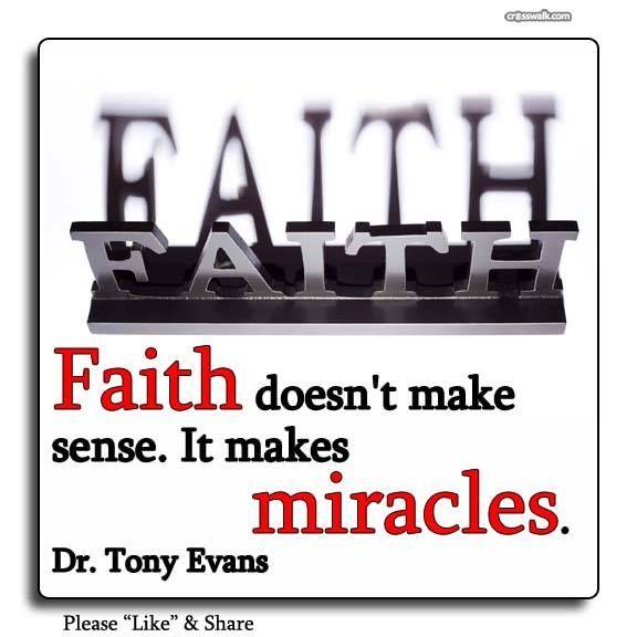 """Faith Doesn't Make Sense It Makes Miracles.""-Dr. Tony"
