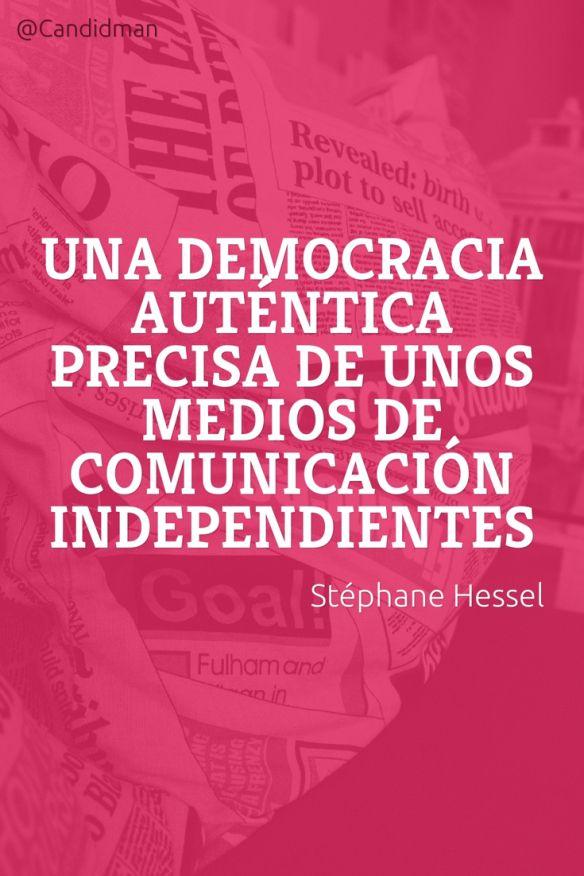 20160822 Una democracia auténtica precisa de unos medios de comunicación independientes - Stéphane Hessel @Candidman pinterest