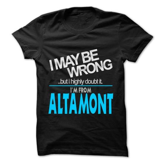 I May Be Wrong But I Highly Doubt It I am From... Altam - #love gift #gift certificate. OBTAIN LOWEST PRICE => https://www.sunfrog.com/LifeStyle/I-May-Be-Wrong-But-I-Highly-Doubt-It-I-am-From-Altamont--99-Cool-City-Shirt-.html?68278