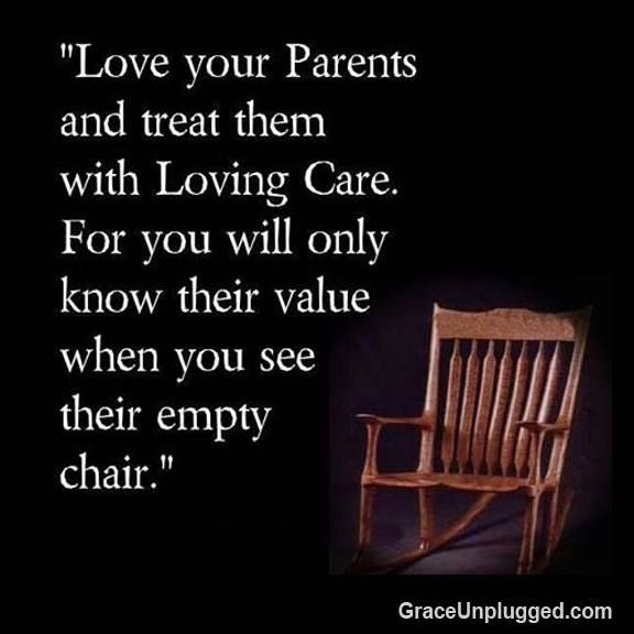 Honor Thy Parents While They Are Alive So As To Avoid Regrets After They Are Gone Love Your Parents Quotes Love Your Parents Wisdom Quotes