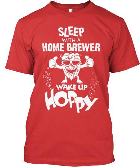 Sleep With A Home Brewer...Wake Up Hoppy