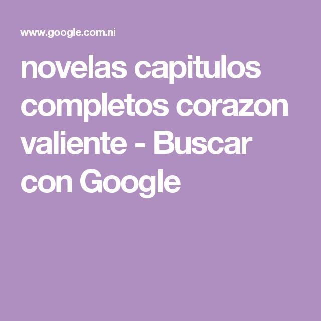 Novelas Capitulos Completos Corazon Valiente Buscar Con Google Corazon Valiente Valiente Corazones