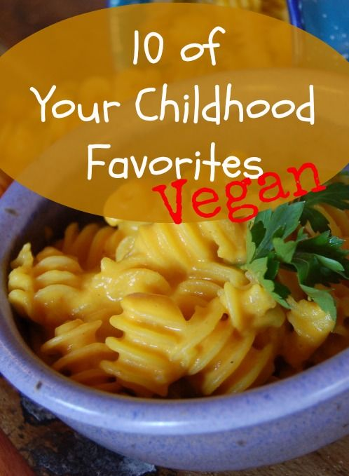 10 Of Your Childhood Favoritesmade Vegan Recipes Food