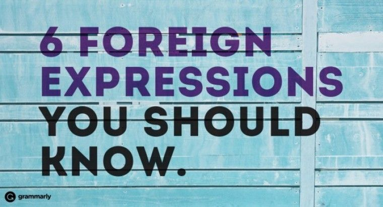6 Foreign Expressions You Should Know | Grammarly Blog | Miz