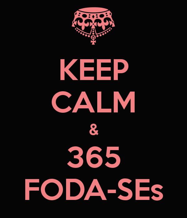 KEEP CALM & 365 FODA-SE