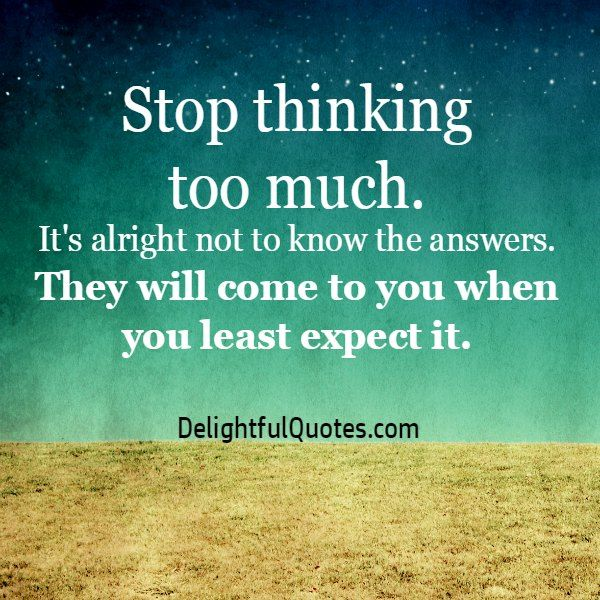 Stop Thinking Too Much Thinking Quotes Faith Quotes Quotes