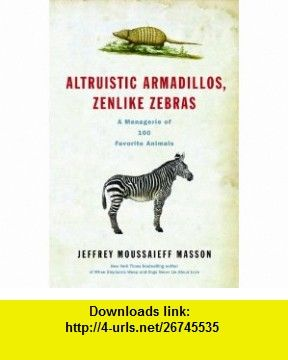 Altruistic armadillos zenlike zebras a menagerie of 100 favorite why do zebras have stripes altruistic armadillos zenlike zebras by jeffery moussaieff massons book discusses these and other encyclopedic questions in fandeluxe Image collections