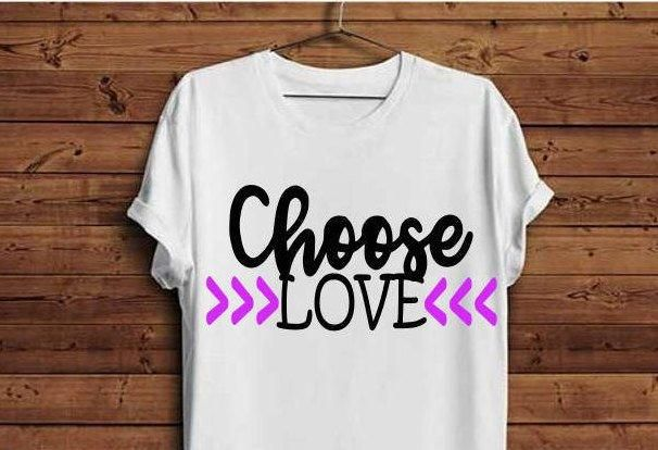 Download Choose Love Svg, Love Shirt, Love Decal, Choose to Love ...