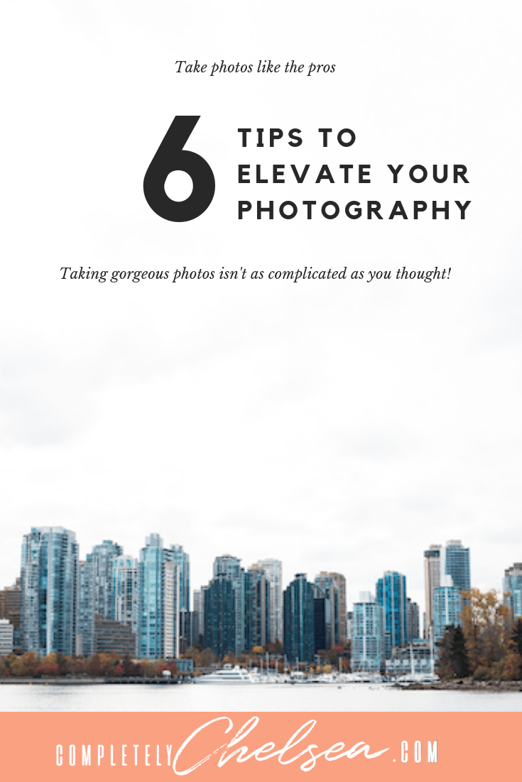 6 Photography Tips to Help you Take Pics Like a Pro
