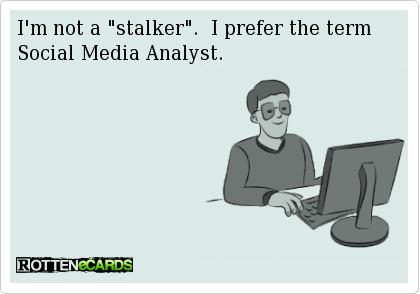 17 Memes That Are So You Stalking People On Social Media Social Media Humor Social Media Search Social Media