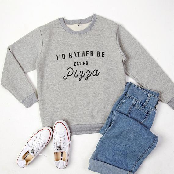 dfad9f1383562 Id rather be eating pizza funny food shirt slogan sweatshirt sweater ...