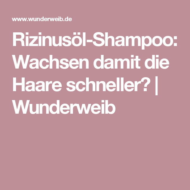 rizinusà l shampoo wachsen damit haare schneller rizinusà l
