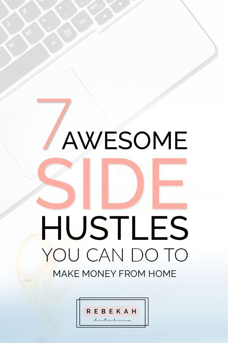 7 Awesome Side Hustles You Can Do To Make Money From Home | Hustle ...
