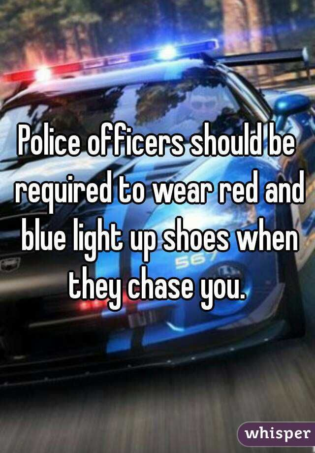 Police officers should be required to wear red and blue