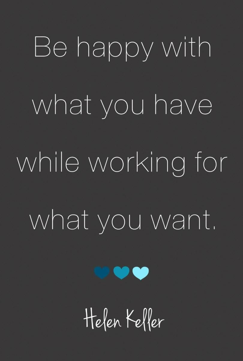 Be Happy With What You Have While Working For What You Want