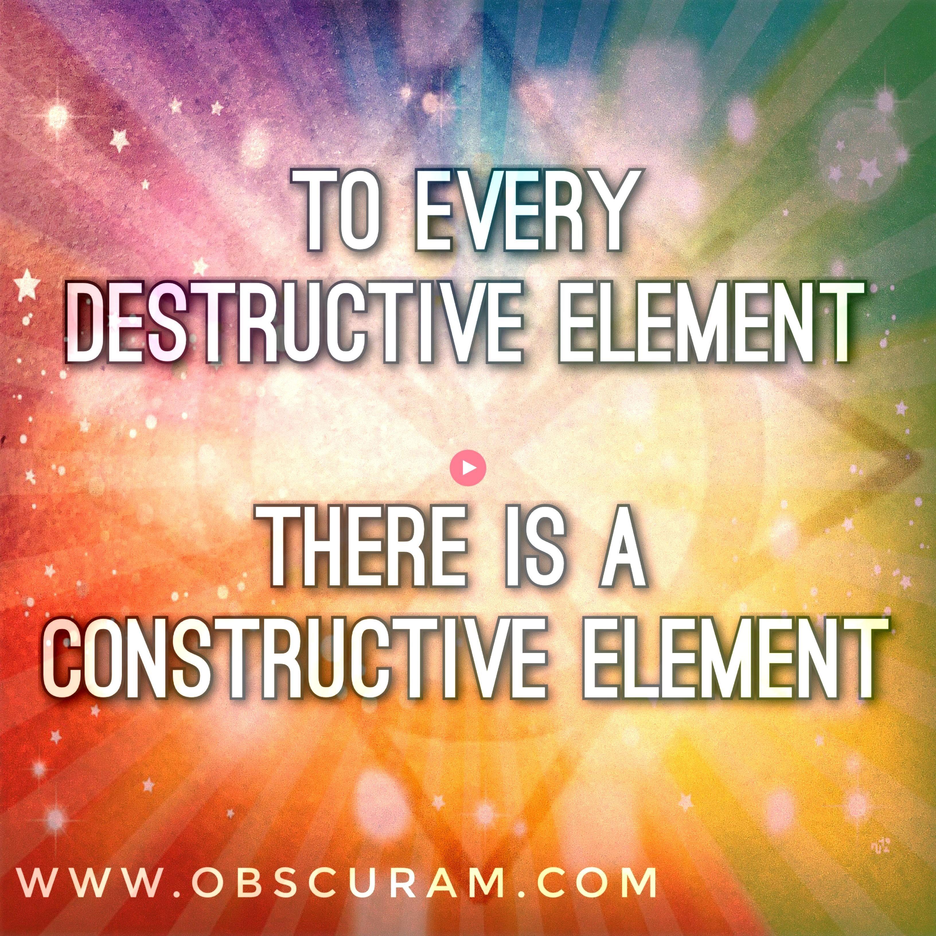 Creation Destruction To every destructive element there is a creative elementTo every destructive element there is a creative element Quick mind clearing technique Stop c...
