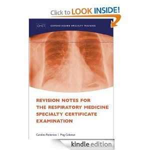 Revision Notes for the Respiratory Medicine Specialty Certificate Examination (Oxford Higher Specialty Training) by Caroline Patterson. $27.06. Publisher: OUP Oxford; 01 edition (September 13, 2012). 136 pages