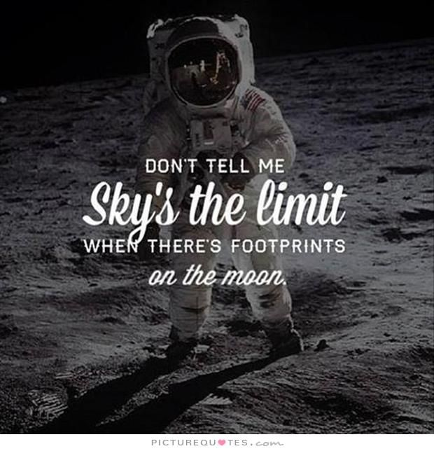 """""""Don't tell me the sky's the limit when there's footprints"""