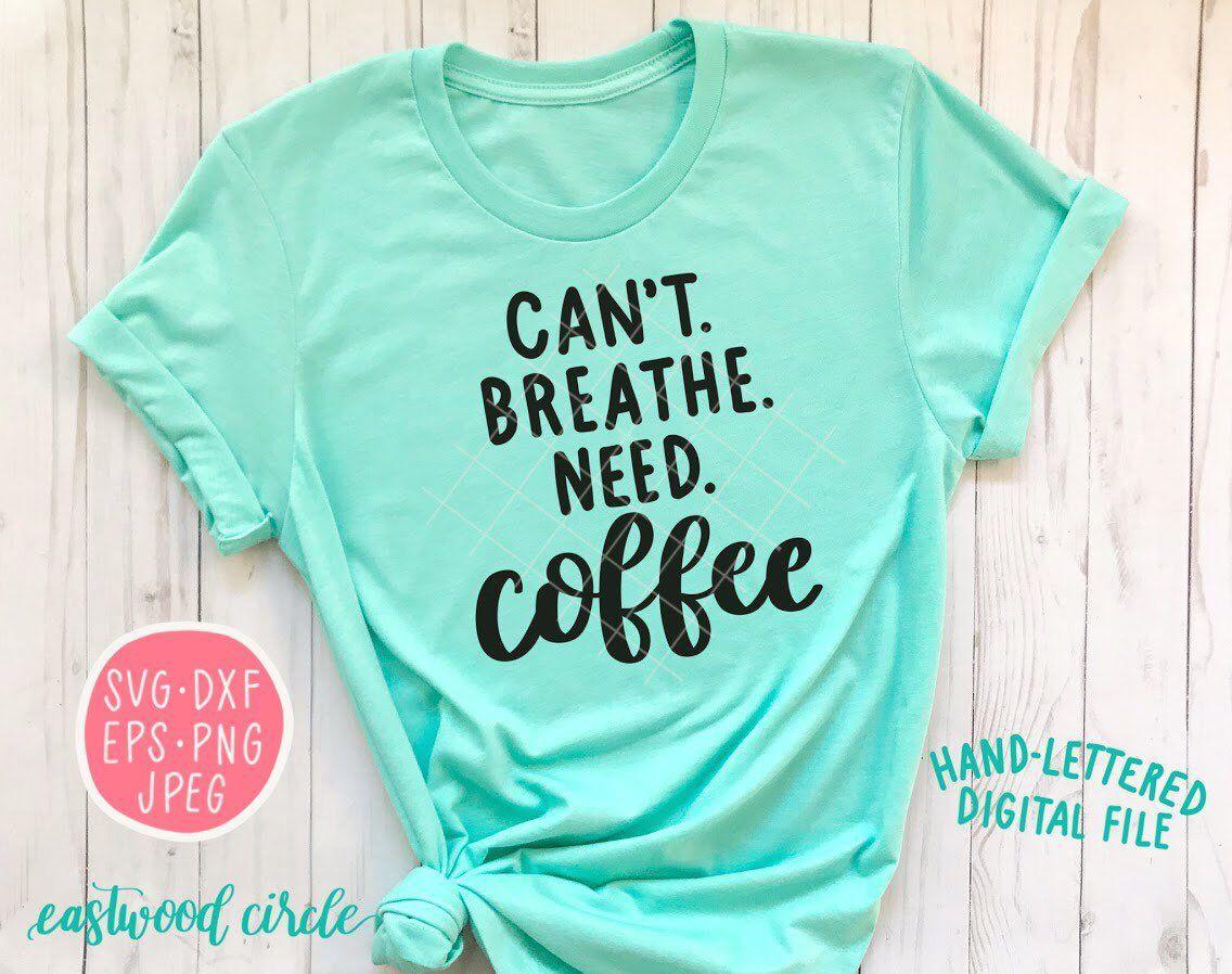 Coffee Svg Funny Coffee Shirt Svg Coffee Quote Shirt Ideas Vinyl