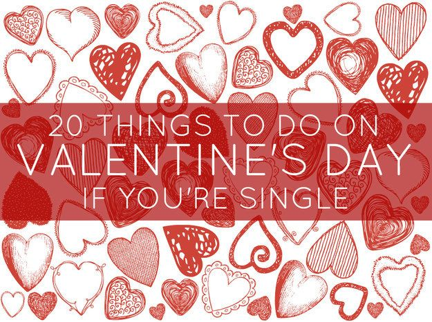 20 things all single people should do on valentines day - What Should I Do For Valentines Day