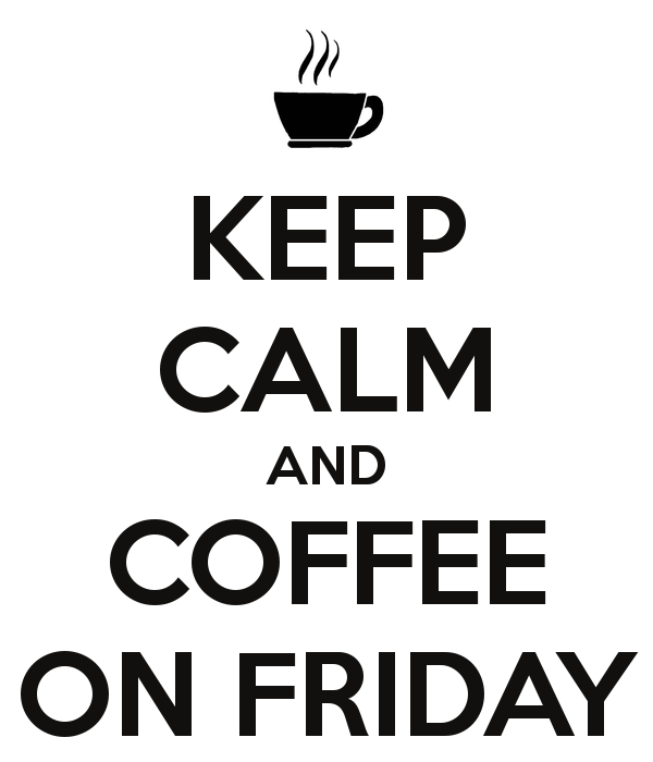 Doesn't Friday coffee always taste a little better than Monday coffee ?