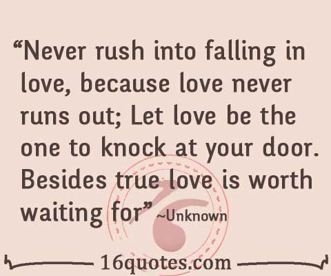 Waiting For Love Quotes Never Rush Into Falling In Love Because Love Never Runs Out