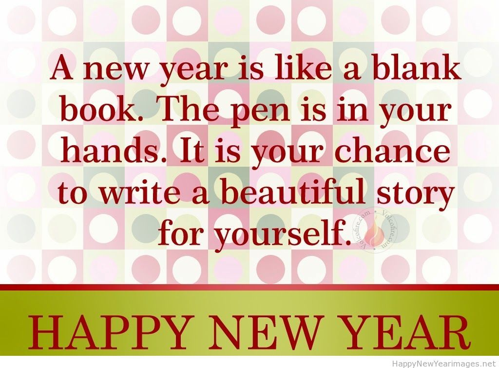 a new year is like a blank book the pen is in your hands it is your chance to write a beautiful story for yourself