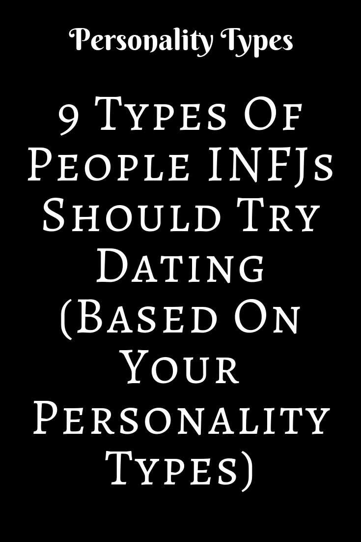 9 Types Of People Infjs Should Try Dating Based On Your Personality Types Infj Personality