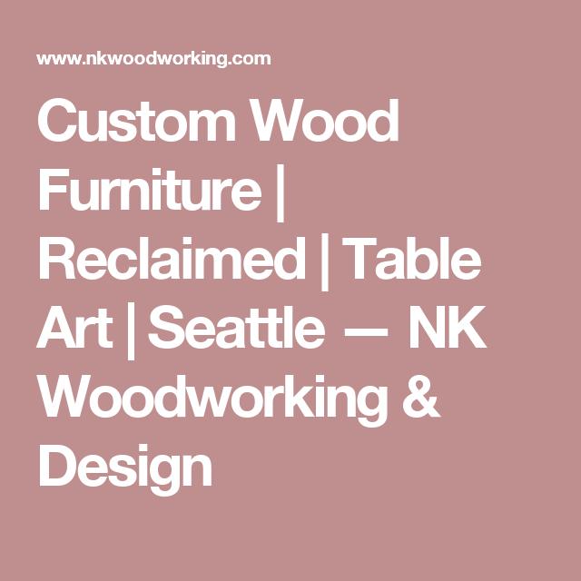 Custom Wood Furniture   Reclaimed   Table Art   Seattle   NK Woodworking    Design. Custom Wood Furniture   Reclaimed   Table Art   Seattle   NK