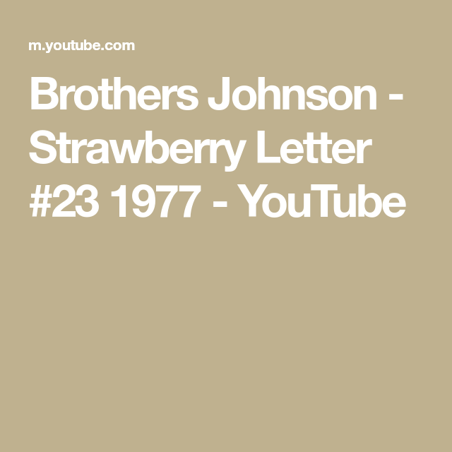 Strawberry Letter Youtube.Brothers Johnson Strawberry Letter 23 1977 Youtube