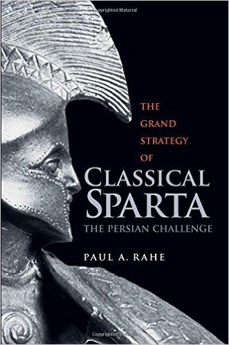 The Grand Strategy of Classical Sparta: The Persian Challenge (Yale Library of Military History): Paul Anthony Rahe: 9780300116427: Amazon.com: Books