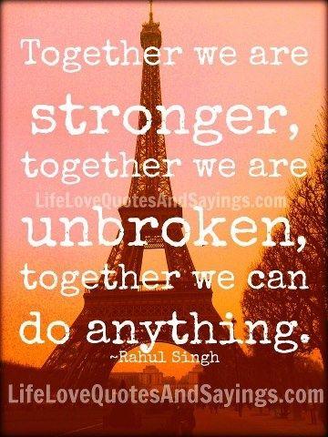Together we are stronger, together we are unbroken, together we ...