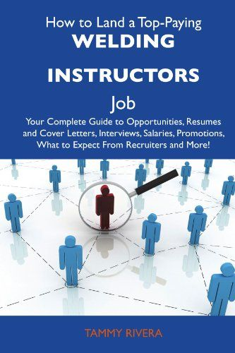 How to Land a Top-Paying Welding instructors Job Your Complete - resumes by tammy
