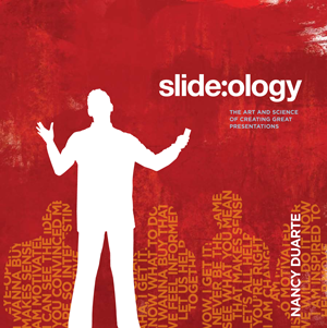 Slideology: The art and science of creating great presentations by Nancy Duarte
