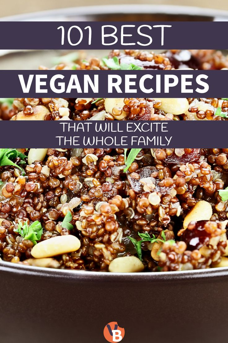 101 Best Vegan Recipes That Will Excite The Whole Family