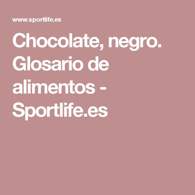 Chocolate, negro. Glosario de alimentos - Sportlife.es