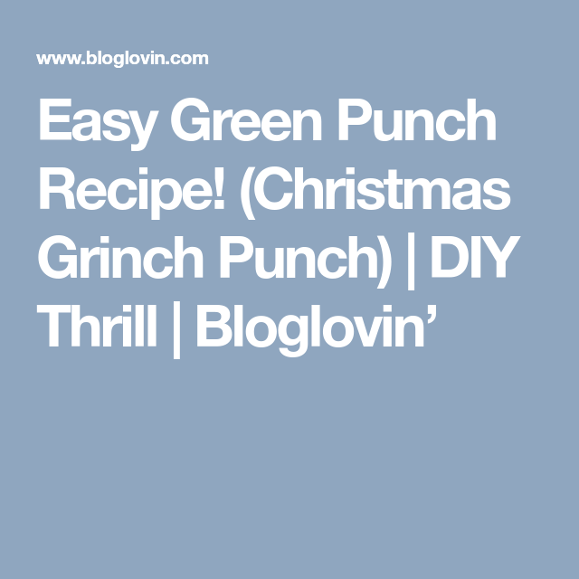 Easy Green Punch Recipe! (Christmas Grinch Punch) (DIY Thrill) #grinchpunchrecipe Easy Green Punch Recipe! (Christmas Grinch Punch) | DIY Thrill | Bloglovin' #grinchpunchrecipe