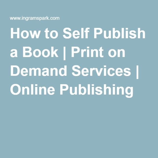 How to Self Publish a Book | Print on Demand Services | Online Publishing