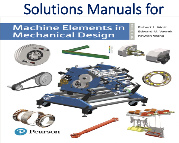 Solutions Manual For Machine Elements In Mechanical Design 6th Edition Trh Mechanical Design Mechanic Mott