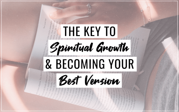 The Key To Spiritual Growth & Your Best Version