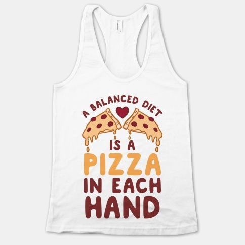 A Balanced Diet Is a Pizza In Each Hand #pizza #diet