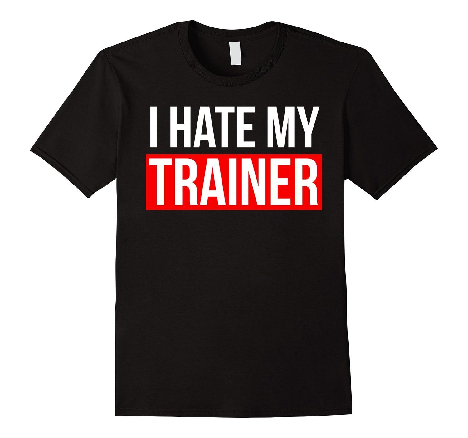 0e07608c9 Amazon.com: Workout T-shirt - I Hate My Trainer: Clothing | Workout ...