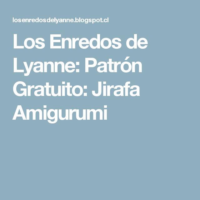 Los Enredos de Lyanne: Patrón Gratuito: Jirafa Amigurumi